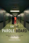 On the Parole Board: Reflections on Crime, Punishment, Redemption, and Justice - Frederic G. Reamer