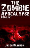 The Zombie Apocalypse: Book IV - Jason Brandon