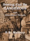Sewing Can Be Dangerous And Other Small Threads - S.R. Mallery