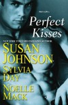 Perfect Kisses - Sylvia Day, Susan Johnson, Noelle Mack