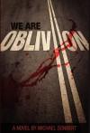 We Are Oblivion - Michael Sonbert