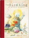 The Bird King: An Artist's Notebook - Shaun Tan