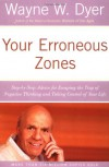 Your Erroneous Zones: Step-by-Step Advice for Escaping the Trap of Negative Thinking and Taking Control of Your Life - Wayne W. Dyer