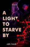 A Light to Starve By - Axel Taiari