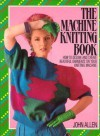 The Machine Knitting Book - John Allen;Clare Rowland