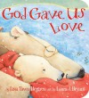 God Gave Us Love - Lisa Tawn Bergren, Laura J. Bryant