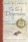 By Kate DiCamillo: The Tale of Despereaux: Being the Story of a Mouse, a Princess, Some Soup and a Spool of Thread - -Candlewick-