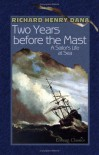 Two Years before the Mast: A Sailor's Life at Sea - Richard Henry Dana;  Jr.
