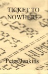 Ticket to Nowhere - Peter Jenkins