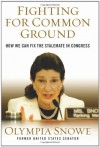 Fighting for Common Ground: How We Can Fix the Stalemate in Congress - Olympia Snowe