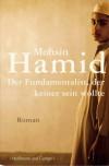 Der Fundamentalist, Der Keiner Sein Wollte: Roman - Mohsin Hamid
