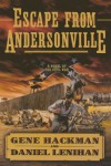 Escape from Andersonville: A Novel of the Civil War - Gene Hackman;Daniel Lenihan