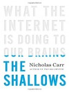 The Shallows: What the Internet is Doing to Our Brains - Nicholas G. Carr