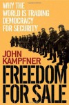 Freedom for Sale: Why the World Is Trading Democracy for Security - John Kampfner
