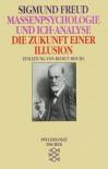 Massenpsychologie und Ich-Analyse/Die Zukunft einer Illusion - Sigmund Freud