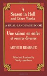 A Season in Hell and Other Works/Une saison en enfer et oeuvres diverses - Arthur Rimbaud, Stanley Appelbaum