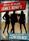 How To Build James Bond's Unshakable Confidence (James Bond's Lifestyle) - J.-F. Bouchard