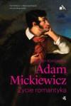 Adam Mickiewicz. Życie romantyka - Roman Koropeckyj