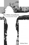 The White Crucifixion : A novel about Marc Chagall - Michael Dean