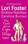 The Truth About Cats & Dogs - Lori Foster, Kristine Rolofson, Caroline Burnes