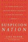 Suspicion Nation: The Inside Story of the Trayvon Martin Injustice and Why We Continue to Repeat It - Lisa Bloom