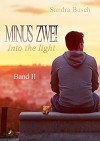 Minus zwei - Into the light: Band 2 - Sandra Busch
