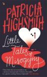 Little Tales of Misogyny - Patricia Highsmith