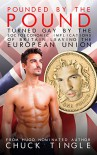 Pounded By The Pound: Turned Gay By The Socioeconomic Implications Of Britain Leaving The European Union - Chuck Tingle