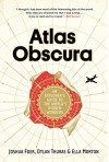 Atlas Obscura: An Explorer's Guide to the World's Hidden Wonders - Dylan Thuras, Ella Morton, Joshua Foer