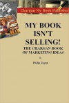 My Book Isn't Selling! The Chargan Book of Marketing Ideas - Philip Ragan