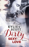 Dirty, Sexy, Love (Dive Bar, Band 2) - Kylie Scott, Patricia Woitynek