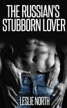 The Russian's Stubborn Lover (The Fedosov Family Series Book 1) - Leslie North
