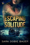Escaping Solitude (Escape Trilogy #2) - Sara Dobie Bauer