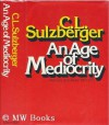 An Age of Mediocrity: Memoirs and Diaries, 1963-1972 - Cyrus Leo Sulzberger II