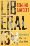 Liberalism: The Life of an Idea - Edmund Fawcett