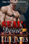 SEAL's DESIRE (Take No Prisoners Series) - Elle James