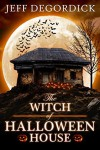 The Witch of Halloween House - Jeff DeGordick