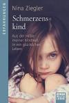 Schmerzenskind: Aus der Hölle meiner Kindheit in ein glückliches Leben - Nina Ziegler, Andrea Micus