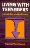 Living with Teenagers (Islamic Society) - Ruqaiyyah Waris Maqsood