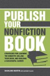 Publish Your Nonfiction Book: Strategies for Learning the Industry, Selling Your Book, and Building a Successful Career - Sharlene Martin, Anthony Flacco