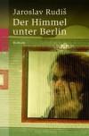 Der Himmel unter Berlin. - Jaroslav Rudis;Eva Profousová