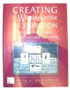Creating a Winning Online Exhibition: A Guide for Libraries, Archives, and Museums - Martin R. Kalfatovic