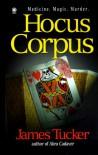 Hocus Corpus (Jack Merlin Mysteries, Bk. 2) - James Tucker