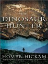 The Dinosaur Hunter: A Novel - Homer Hickam, Michael Kramer