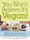 You Won't Believe It's Vegan!: 200 Recipes for Simple and Delicious Animal-Free Cuisine - Lacey Sher, Gail Doherty