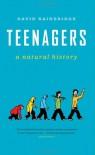 Teenagers: A Natural History: A Natural History - David Bainbridge, Gordon  Neufeld
