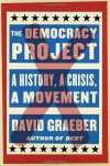 The Democracy Project: A History, a Crisis, a Movement - David Graeber