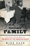 The First Family: Terror, Extortion, Revenge, Murder, and the Birth of the American Mafia - Mike Dash