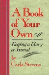 A Book Of Your Own: Keeping A Diary Or Journal - Carla Stevens