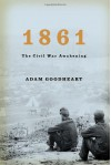 1861: The Civil War Awakening - Adam Goodheart